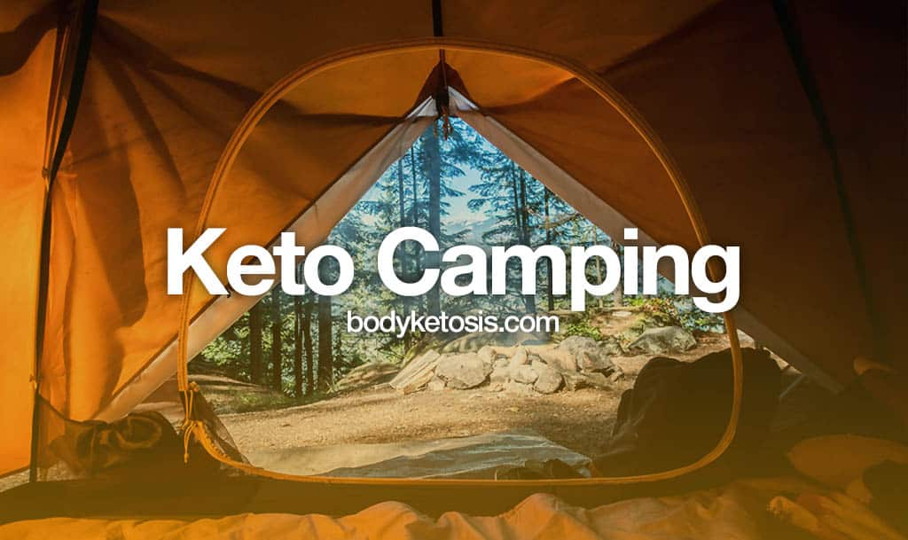 How To Eat Keto While Camping? (My BEST Tips To Stay In Ketosis)
